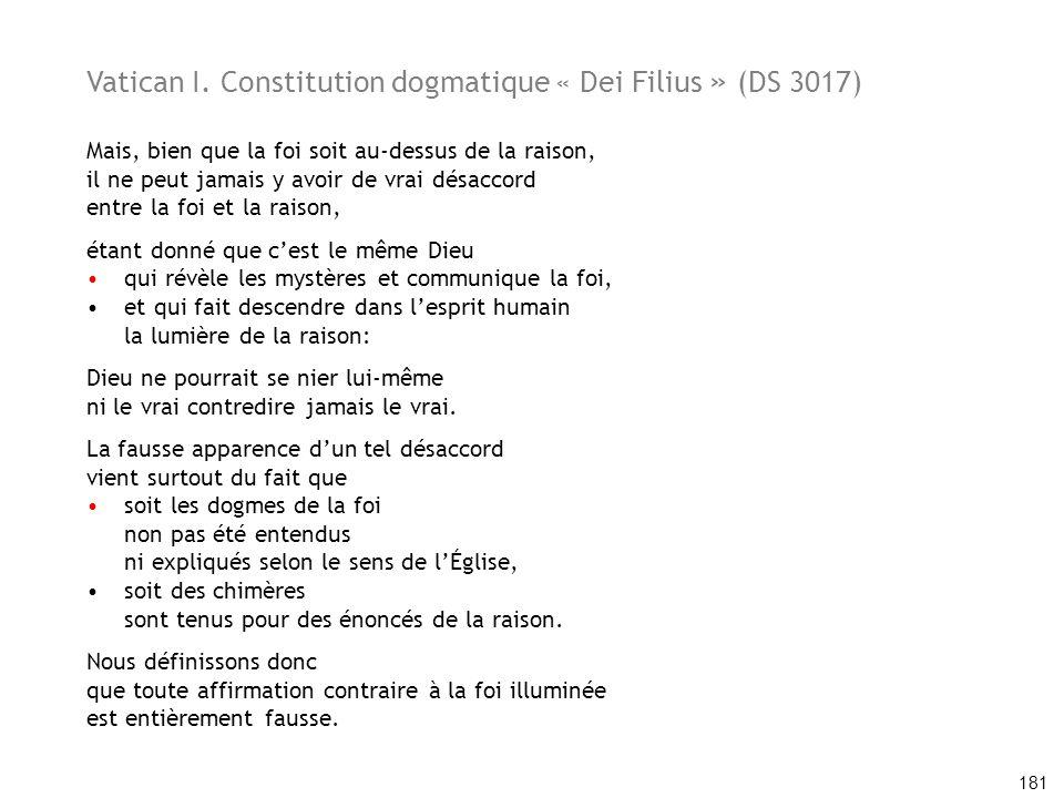 Vatican I. Constitution dogmatique « Dei Filius » (DS 3017) Mais, bien que la foi soit au-dessus de la raison, il ne peut jamais y avoir de vrai désac