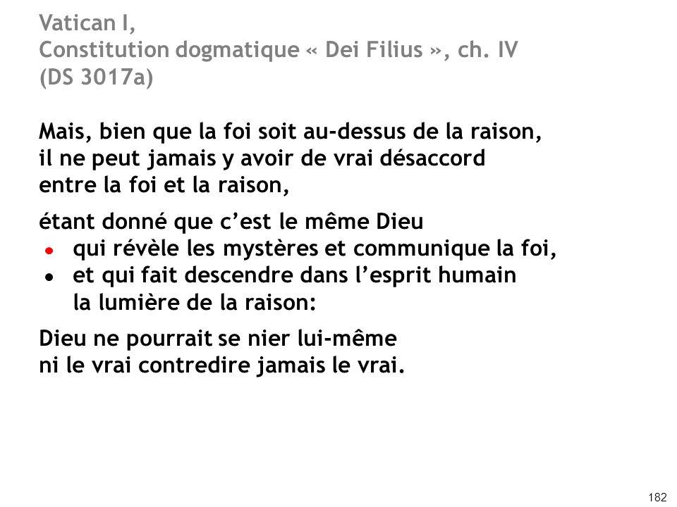 Vatican I, Constitution dogmatique « Dei Filius », ch. IV (DS 3017a) Mais, bien que la foi soit au-dessus de la raison, il ne peut jamais y avoir de v