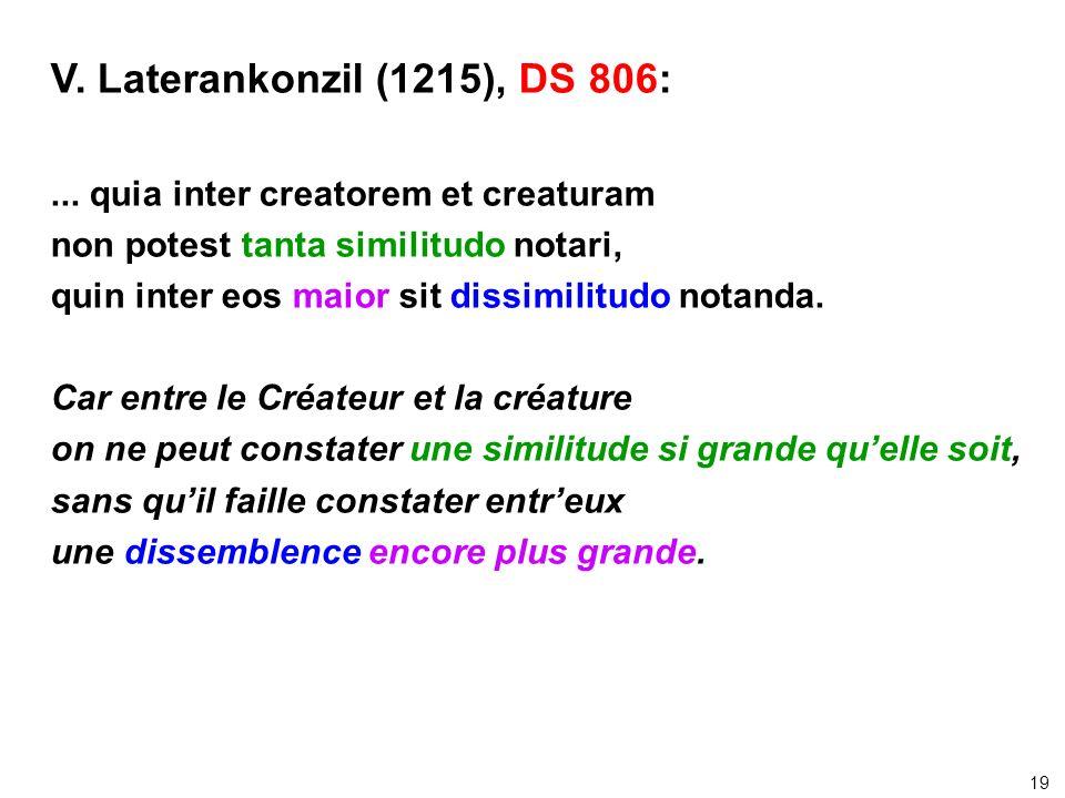 V. Laterankonzil (1215), DS 806:... quia inter creatorem et creaturam non potest tanta similitudo notari, quin inter eos maior sit dissimilitudo notan