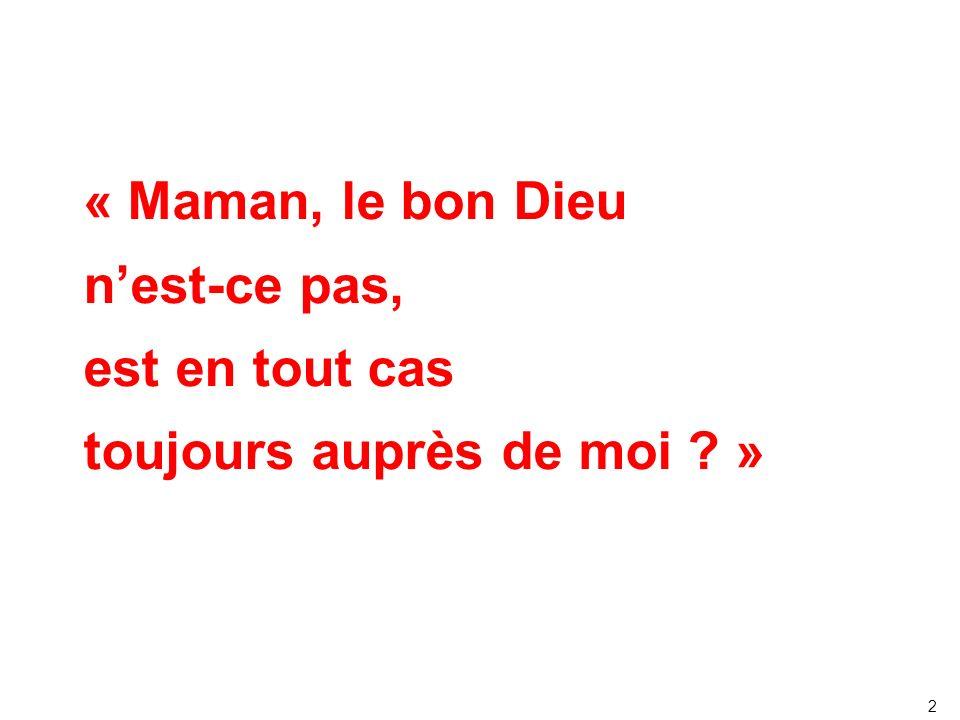 « Maman, le bon Dieu nest-ce pas, est en tout cas toujours auprès de moi ? » 2
