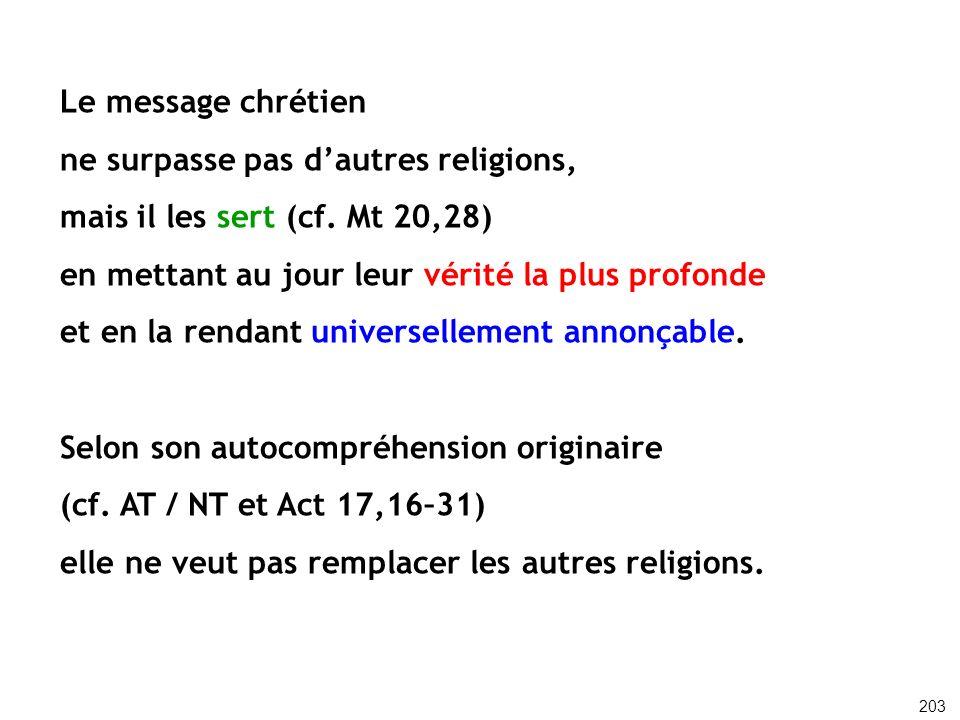 Le message chrétien ne surpasse pas dautres religions, mais il les sert (cf. Mt 20,28) en mettant au jour leur vérité la plus profonde et en la rendan