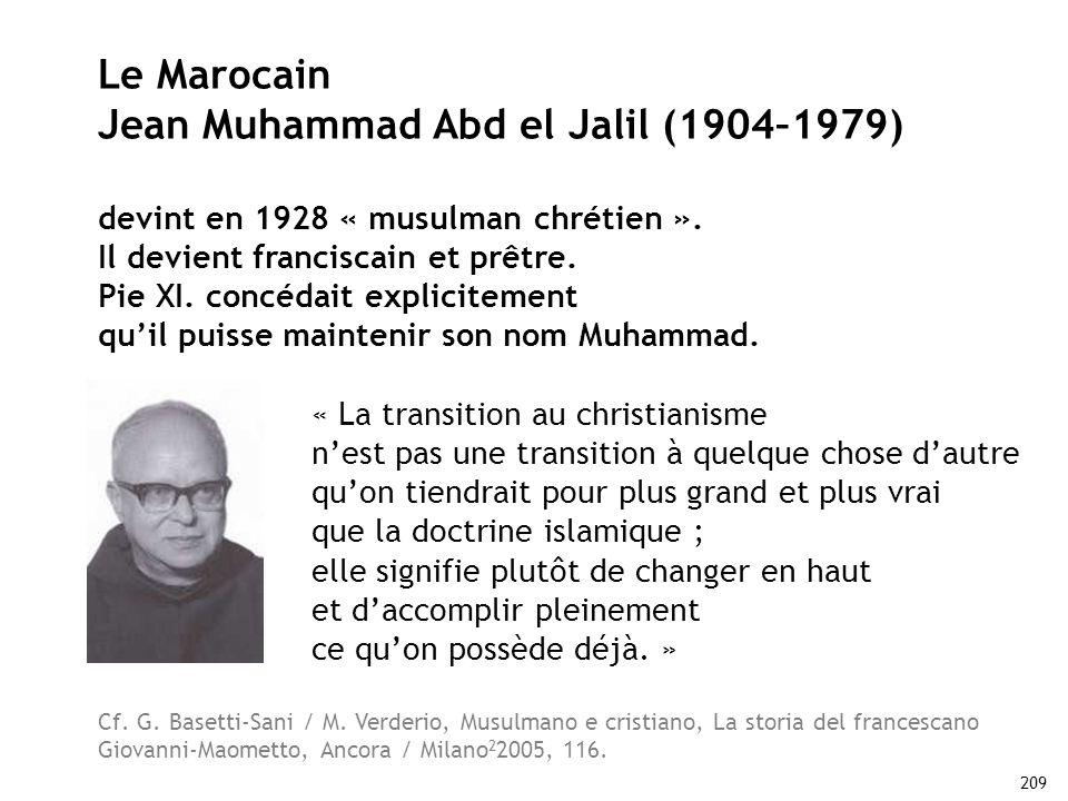 209 Le Marocain Jean Muhammad Abd el Jalil (1904–1979) devint en 1928 « musulman chrétien ». Il devient franciscain et prêtre. Pie XI. concédait expli