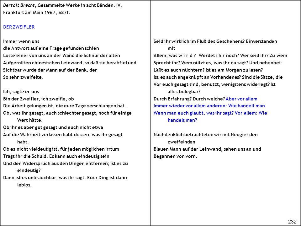 Bertolt Brecht, Gesammelte Werke in acht Bänden. IV, Frankfurt am Main 1967, 587f. DER ZWEIFLER Immer wenn uns die Antwort auf eine Frage gefunden sch