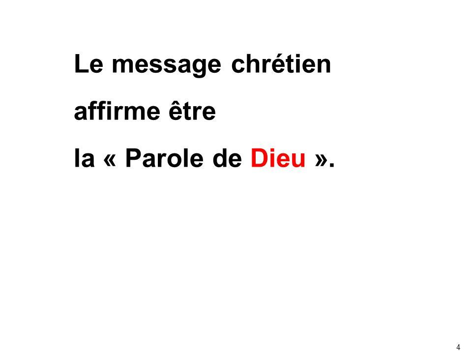 Le message chrétien affirme être la « Parole de Dieu ». 4