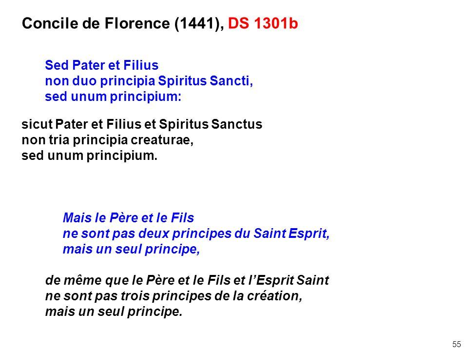 Concile de Florence (1441), DS 1301b Sed Pater et Filius non duo principia Spiritus Sancti, sed unum principium: sicut Pater et Filius et Spiritus San