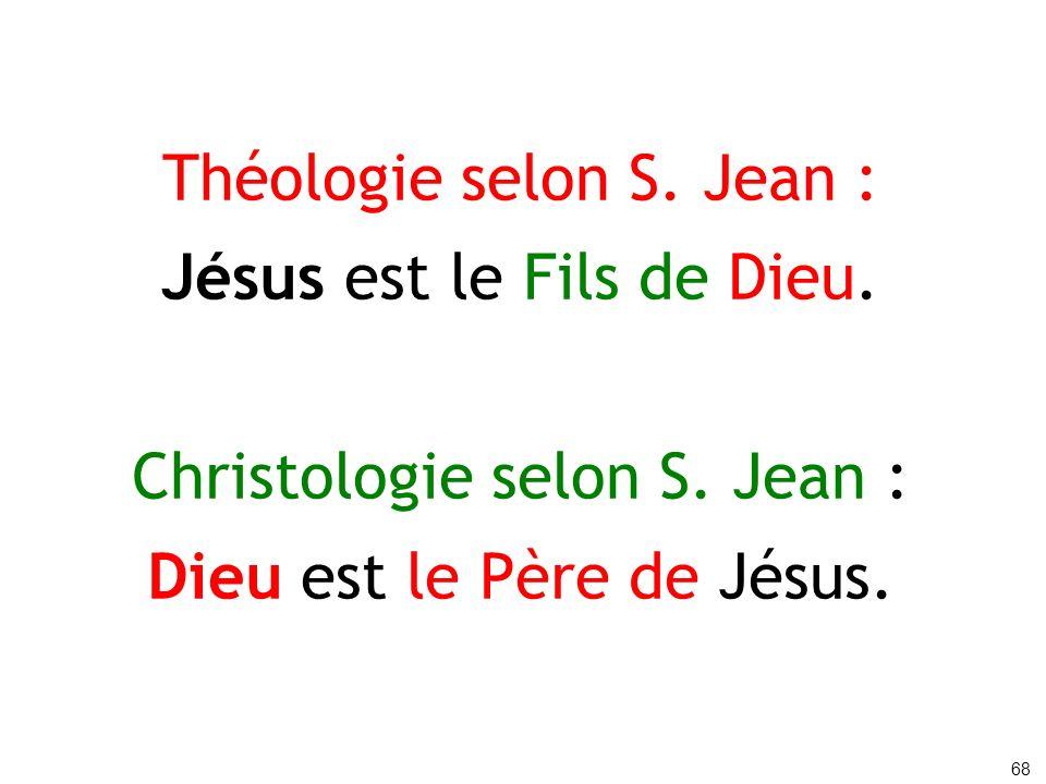 Théologie selon S. Jean : Jésus est le Fils de Dieu. Christologie selon S. Jean : Dieu est le Père de Jésus. 68