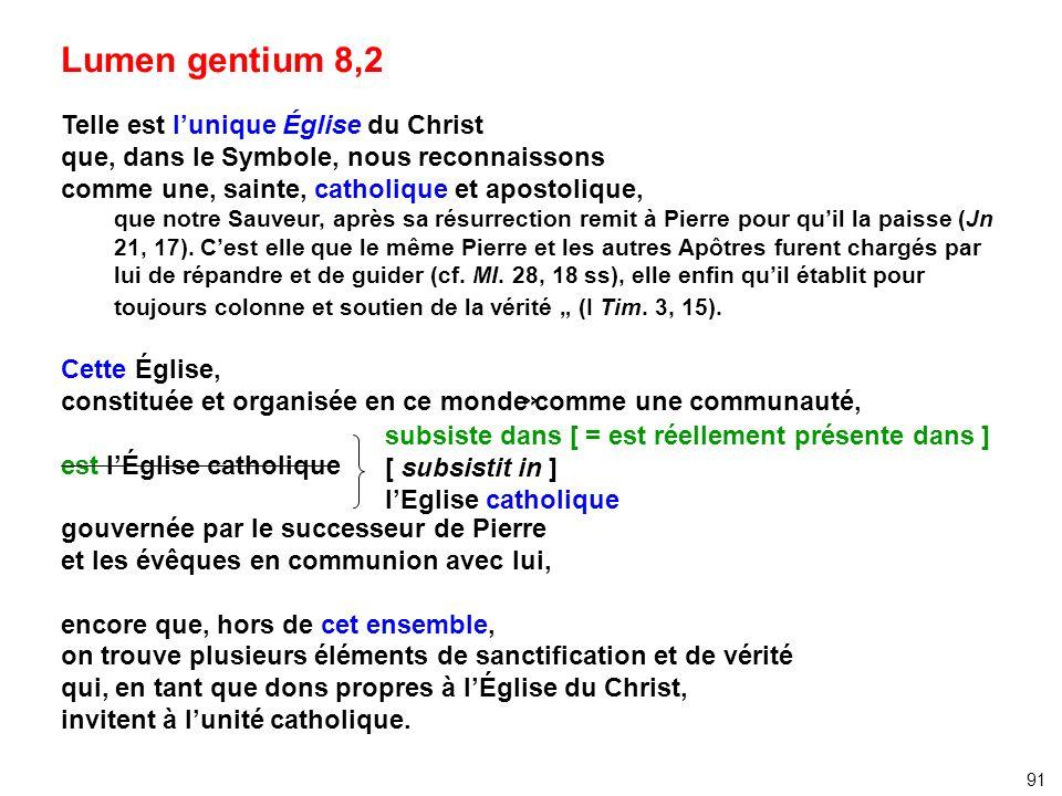 Lumen gentium 8,2 Telle est lunique Église du Christ que, dans le Symbole, nous reconnaissons comme une, sainte, catholique et apostolique, que notre