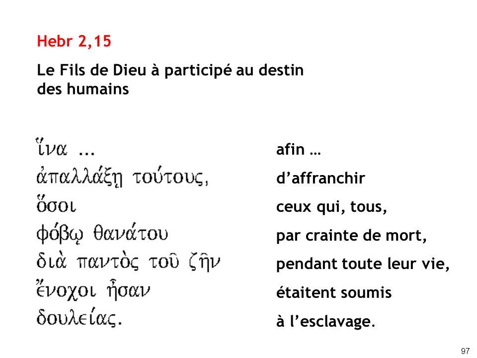 Hebr 2,15 Le Fils de Dieu à participé au destin des humains afin … daffranchir ceux qui, tous, par crainte de mort, pendant toute leur vie, étaitent s