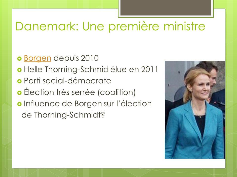 Danemark: Une première ministre Borgen depuis 2010 Borgen Helle Thorning-Schmid élue en 2011 Parti social-démocrate Élection très serrée (coalition) Influence de Borgen sur lélection de Thorning-Schmidt?