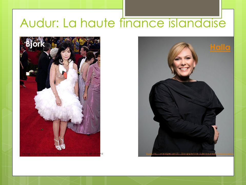 Audur: La haute finance islandaise Halla Source: http://gawker.com/365521/bjork-ruins-fun-for-the-rest-of-china Source: http://womenofgreen.com/2011/03/bringing-feminine-values-into-business-with-halla-tomasdottir/ Bjork Halla