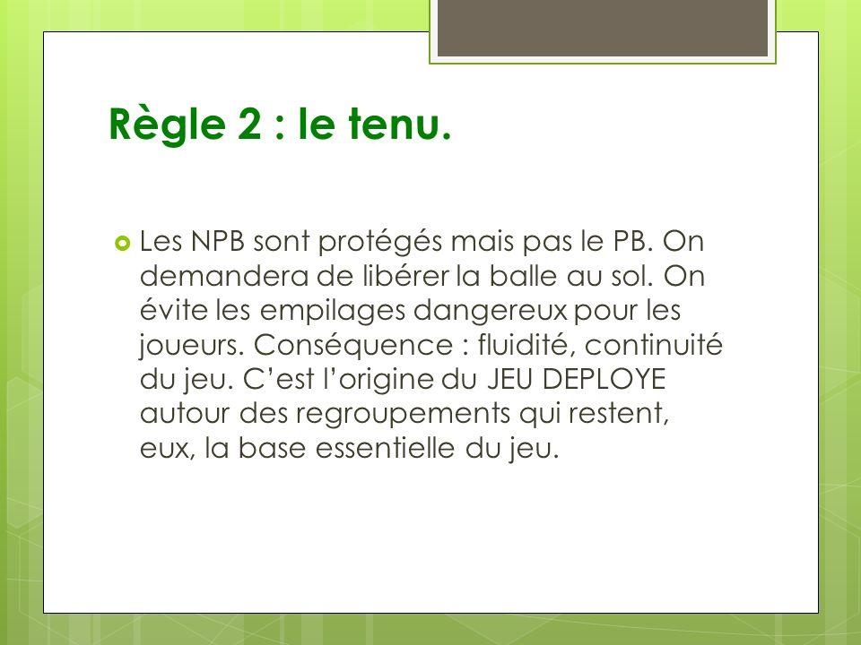 Règle 2 : le tenu.Les NPB sont protégés mais pas le PB.