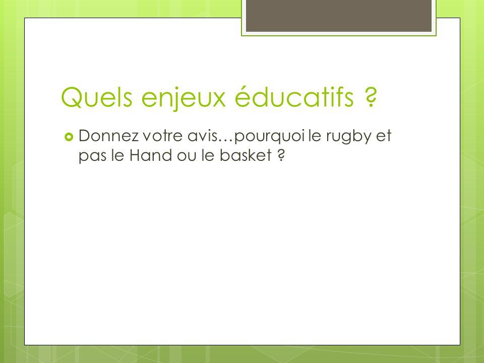 Quels enjeux éducatifs ? Donnez votre avis…pourquoi le rugby et pas le Hand ou le basket ?