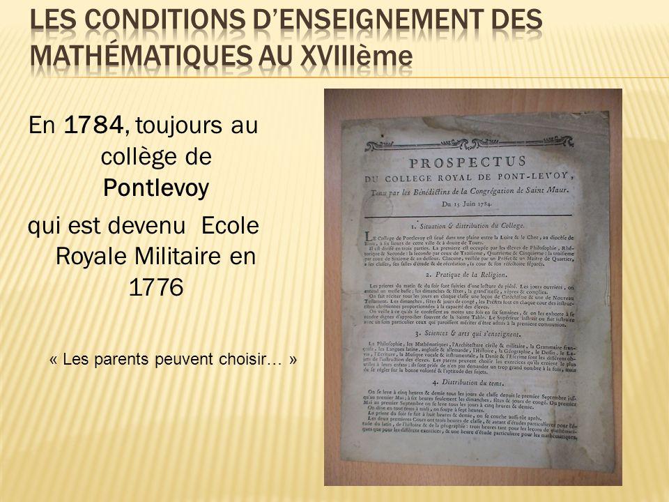 En 1784, toujours au collège de Pontlevoy qui est devenu Ecole Royale Militaire en 1776 « Les parents peuvent choisir… »