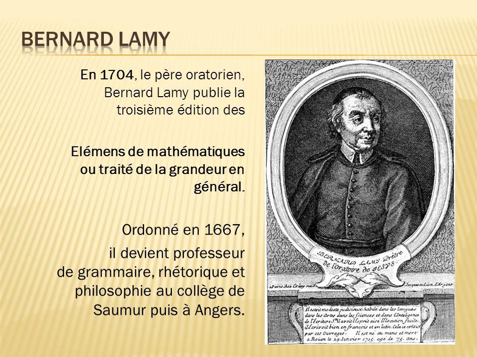 En 1704, le père oratorien, Bernard Lamy publie la troisième édition des Elémens de mathématiques ou traité de la grandeur en général.