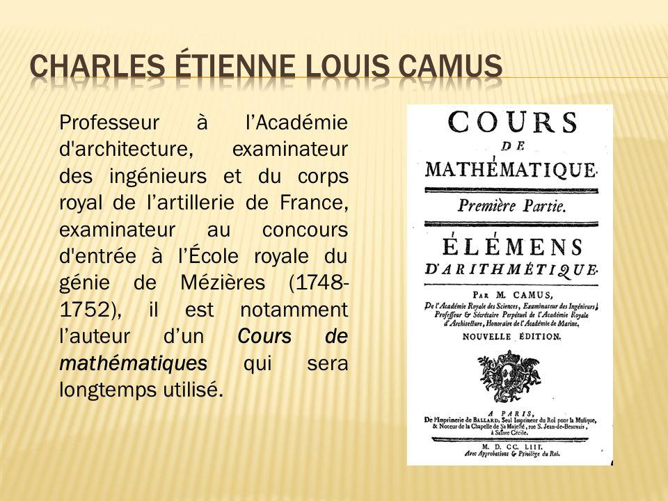 Professeur à lAcadémie d architecture, examinateur des ingénieurs et du corps royal de lartillerie de France, examinateur au concours d entrée à lÉcole royale du génie de Mézières (1748- 1752), il est notamment lauteur dun Cours de mathématiques qui sera longtemps utilisé.