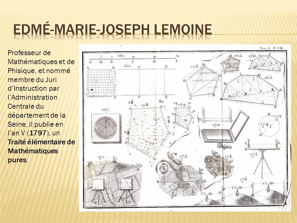 Professeur de Mathématiques et de Phisique, et nommé membre du Juri dInstruction par lAdministration Centrale du département de la Seine, il publie en lan V (1797), un Traité élémentaire de Mathématiques pures.