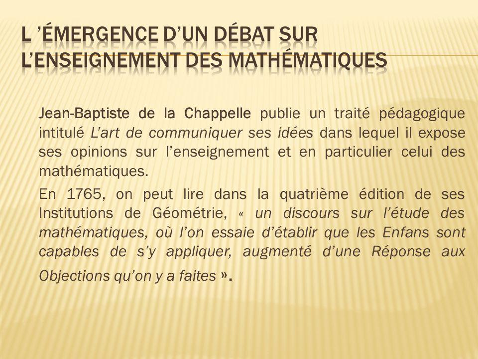 Jean-Baptiste de la Chappelle publie un traité pédagogique intitulé Lart de communiquer ses idées dans lequel il expose ses opinions sur lenseignement et en particulier celui des mathématiques.