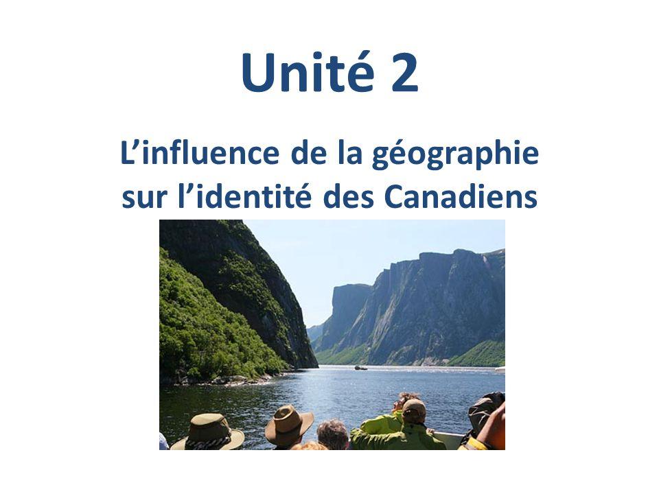 Unité 2 Linfluence de la géographie sur lidentité des Canadiens