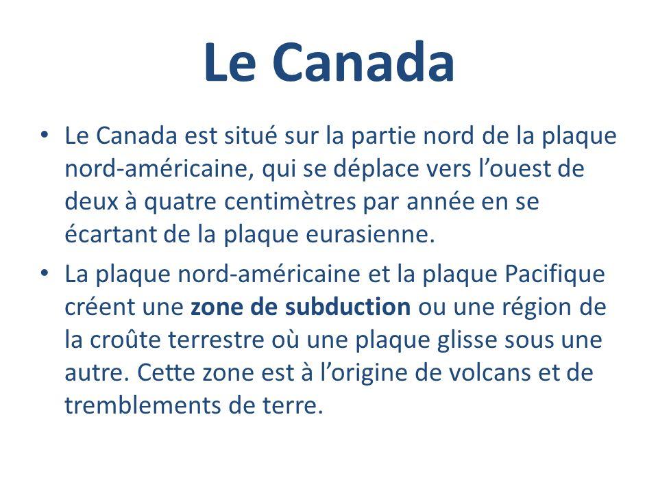 Le Canada Le Canada est situé sur la partie nord de la plaque nord-américaine, qui se déplace vers louest de deux à quatre centimètres par année en se