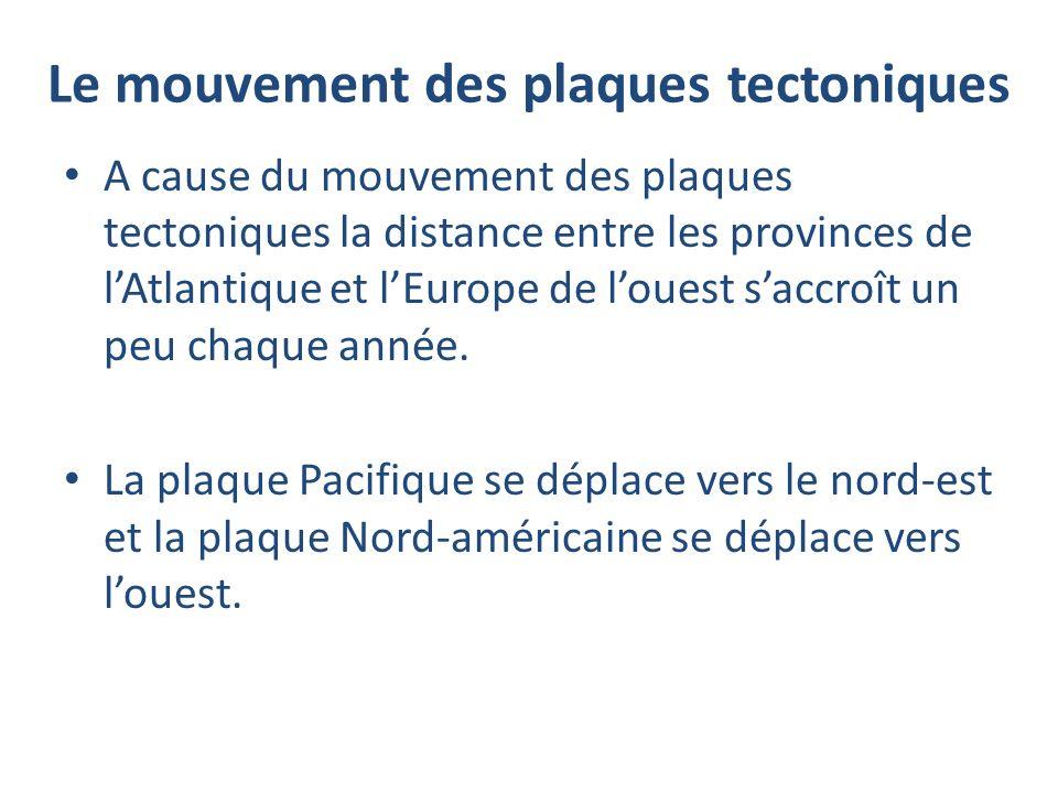 Le mouvement des plaques tectoniques A cause du mouvement des plaques tectoniques la distance entre les provinces de lAtlantique et lEurope de louest