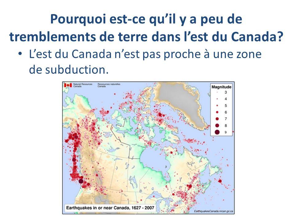 Pourquoi est-ce quil y a peu de tremblements de terre dans lest du Canada? Lest du Canada nest pas proche à une zone de subduction.