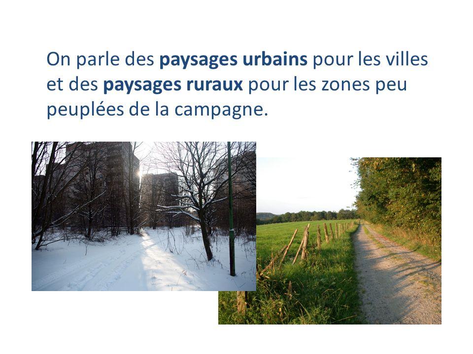 On parle des paysages urbains pour les villes et des paysages ruraux pour les zones peu peuplées de la campagne.