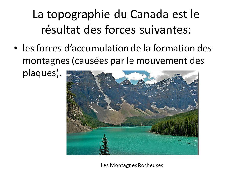 La topographie du Canada est le résultat des forces suivantes: les forces daccumulation de la formation des montagnes (causées par le mouvement des pl