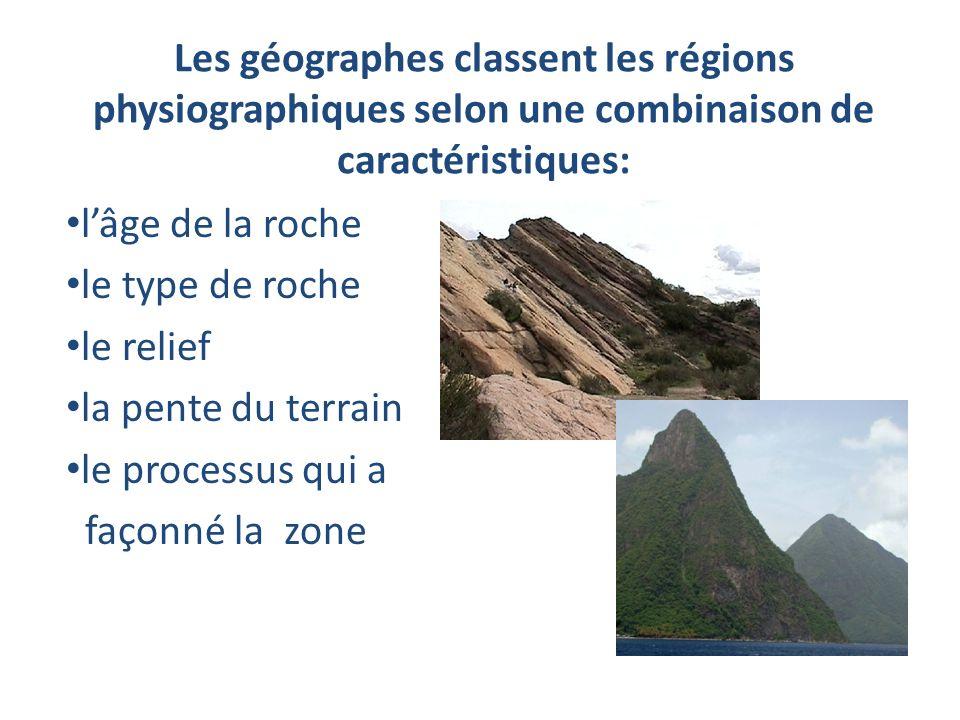Les géographes classent les régions physiographiques selon une combinaison de caractéristiques: lâge de la roche le type de roche le relief la pente d