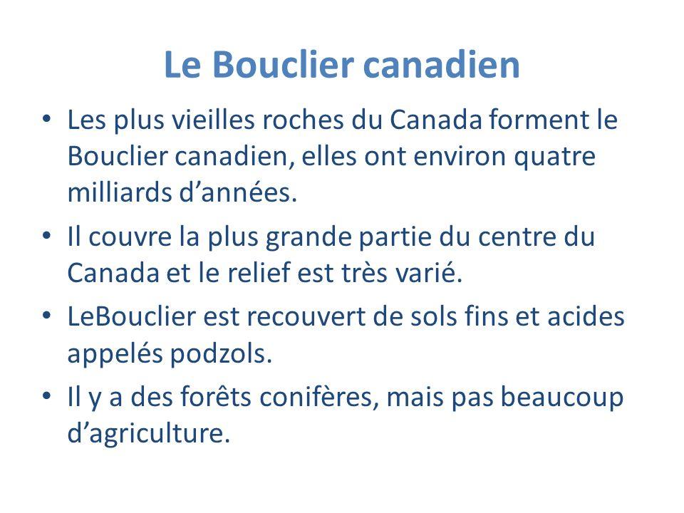 Le Bouclier canadien Les plus vieilles roches du Canada forment le Bouclier canadien, elles ont environ quatre milliards dannées. Il couvre la plus gr