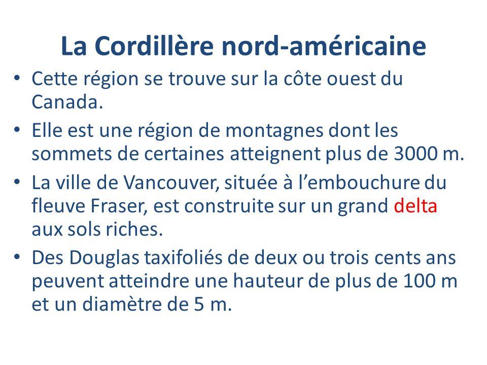La Cordillère nord-américaine Cette région se trouve sur la côte ouest du Canada. Elle est une région de montagnes dont les sommets de certaines attei