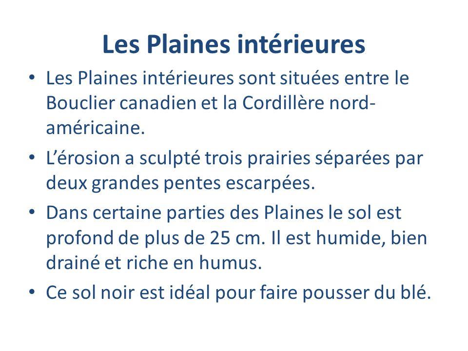 Les Plaines intérieures Les Plaines intérieures sont situées entre le Bouclier canadien et la Cordillère nord- américaine. Lérosion a sculpté trois pr