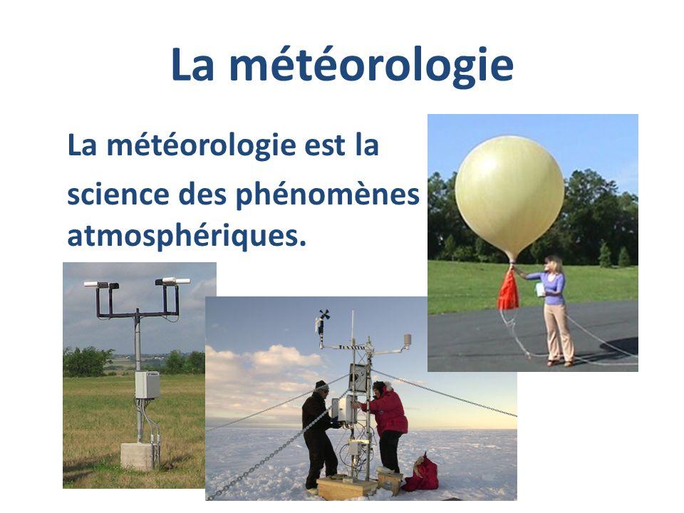 La météorologie La météorologie est la science des phénomènes atmosphériques.