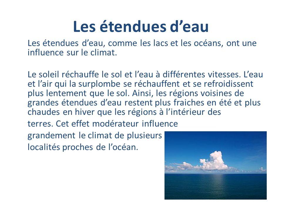 Les étendues deau Les étendues deau, comme les lacs et les océans, ont une influence sur le climat. Le soleil réchauffe le sol et leau à différentes v