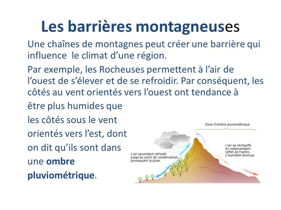 Les barrières montagneuses Une chaînes de montagnes peut créer une barrière qui influence le climat dune région. Par exemple, les Rocheuses permettent