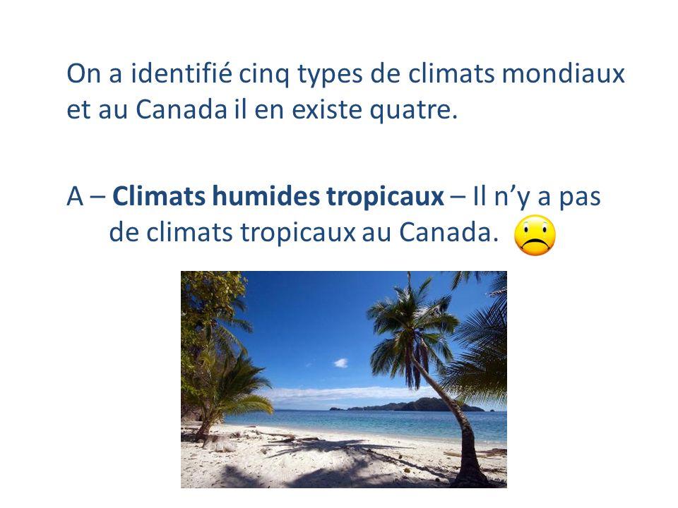 On a identifié cinq types de climats mondiaux et au Canada il en existe quatre. A – Climats humides tropicaux – Il ny a pas de climats tropicaux au Ca