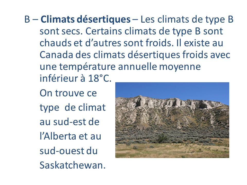 B – Climats désertiques – Les climats de type B sont secs. Certains climats de type B sont chauds et dautres sont froids. Il existe au Canada des clim