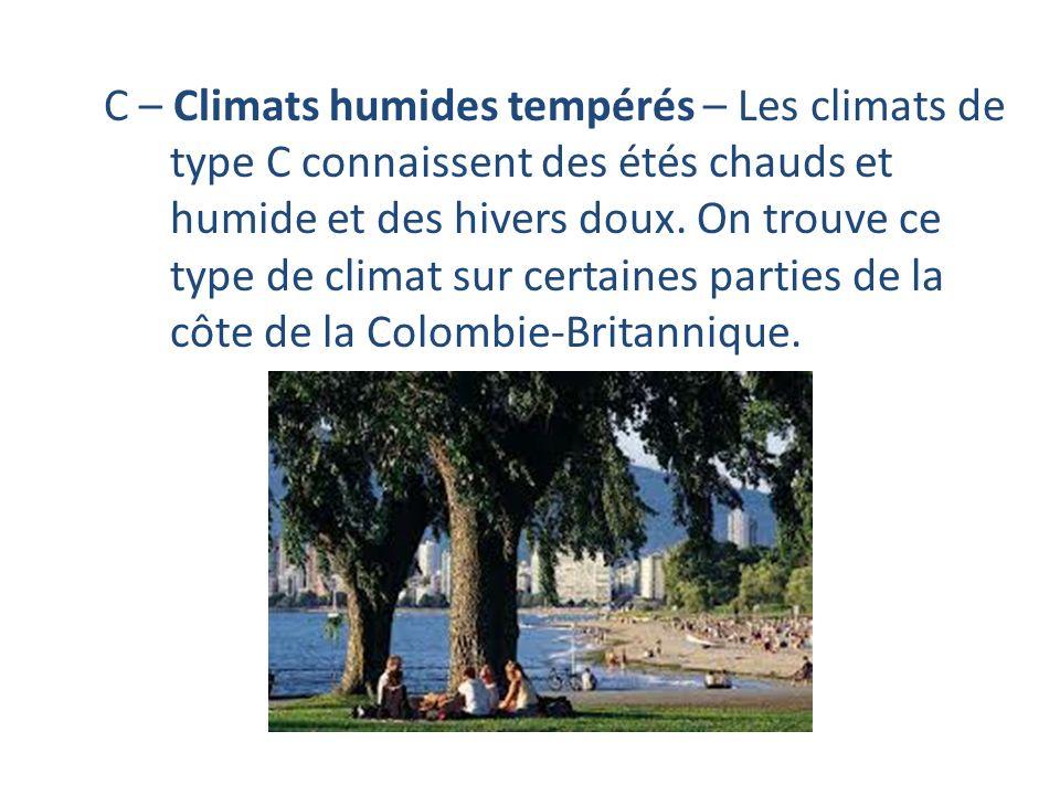 C – Climats humides tempérés – Les climats de type C connaissent des étés chauds et humide et des hivers doux. On trouve ce type de climat sur certain