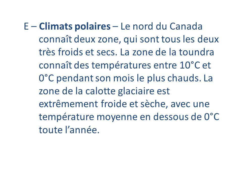 E – Climats polaires – Le nord du Canada connaît deux zone, qui sont tous les deux très froids et secs. La zone de la toundra connaît des températures