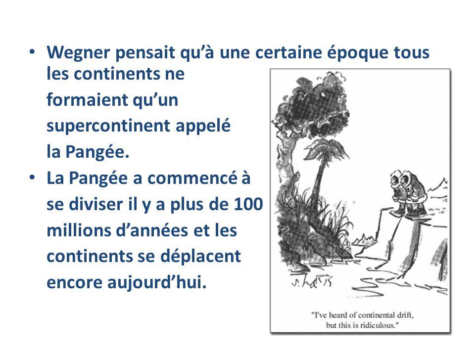 Wegner pensait quà une certaine époque tous les continents ne formaient quun supercontinent appelé la Pangée. La Pangée a commencé à se diviser il y a