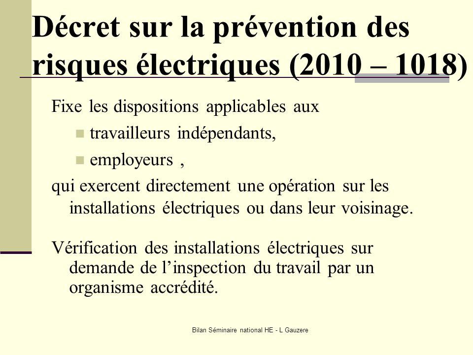 Bilan Séminaire national HE - L Gauzere Décret sur la prévention des risques électriques (2010 – 1018) Fixe les dispositions applicables aux travaille