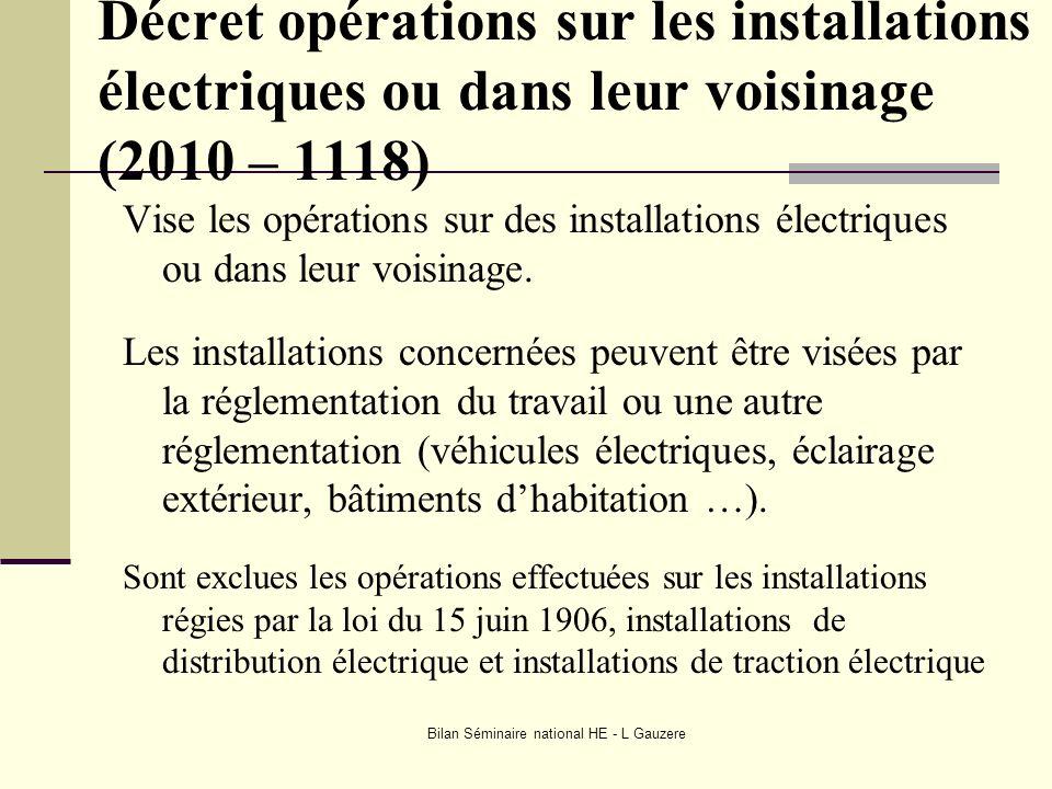 Bilan Séminaire national HE - L Gauzere Décret opérations sur les installations électriques ou dans leur voisinage (2010 – 1118) Vise les opérations s