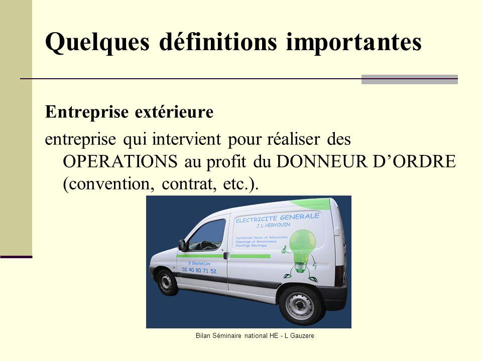 Bilan Séminaire national HE - L Gauzere Quelques définitions importantes Entreprise extérieure entreprise qui intervient pour réaliser des OPERATIONS