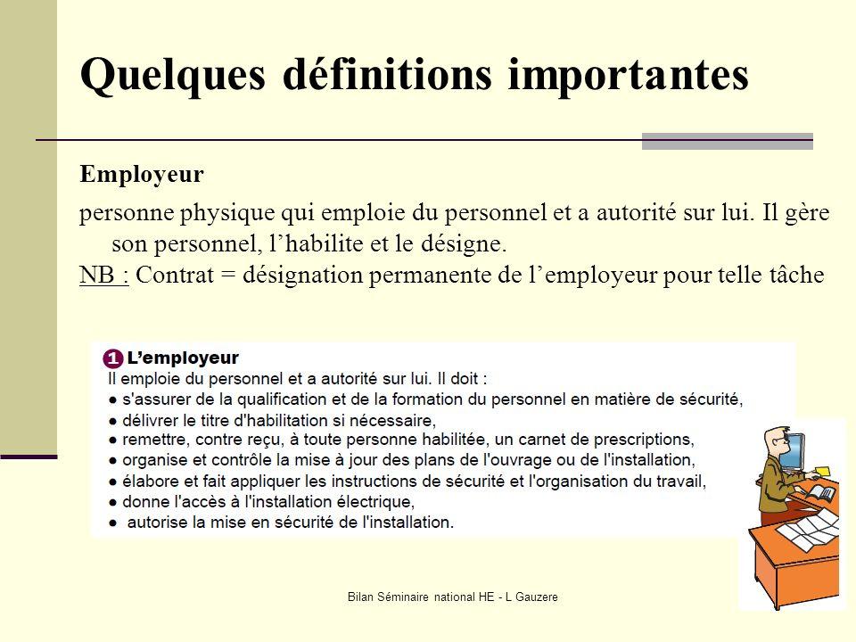 Bilan Séminaire national HE - L Gauzere Quelques définitions importantes Employeur personne physique qui emploie du personnel et a autorité sur lui. I
