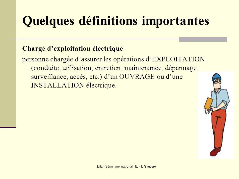 Bilan Séminaire national HE - L Gauzere Quelques définitions importantes Chargé dexploitation électrique personne chargée dassurer les opérations dEXP