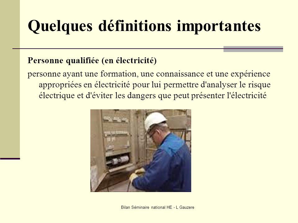 Bilan Séminaire national HE - L Gauzere Quelques définitions importantes Personne qualifiée (en électricité) personne ayant une formation, une connais