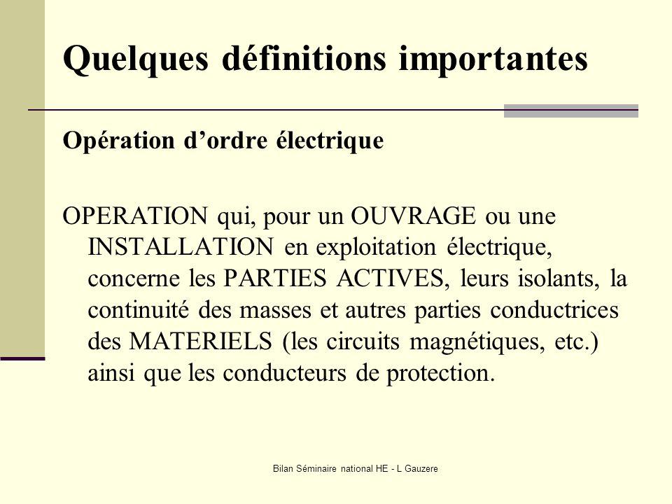 Bilan Séminaire national HE - L Gauzere Quelques définitions importantes Opération dordre électrique OPERATION qui, pour un OUVRAGE ou une INSTALLATIO