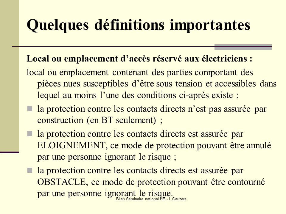 Bilan Séminaire national HE - L Gauzere Quelques définitions importantes Local ou emplacement daccès réservé aux électriciens : local ou emplacement c