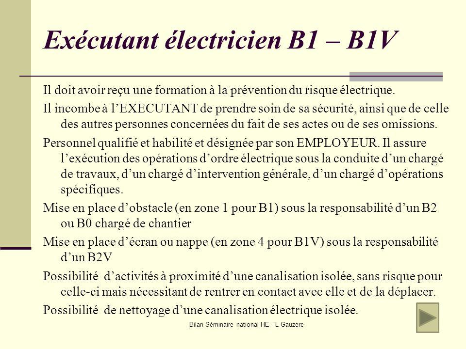 Bilan Séminaire national HE - L Gauzere Exécutant électricien B1 – B1V Il doit avoir reçu une formation à la prévention du risque électrique. Il incom