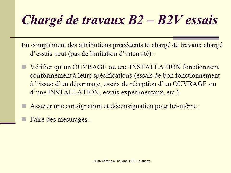 Bilan Séminaire national HE - L Gauzere Chargé de travaux B2 – B2V essais En complément des attributions précédents le chargé de travaux chargé dessai