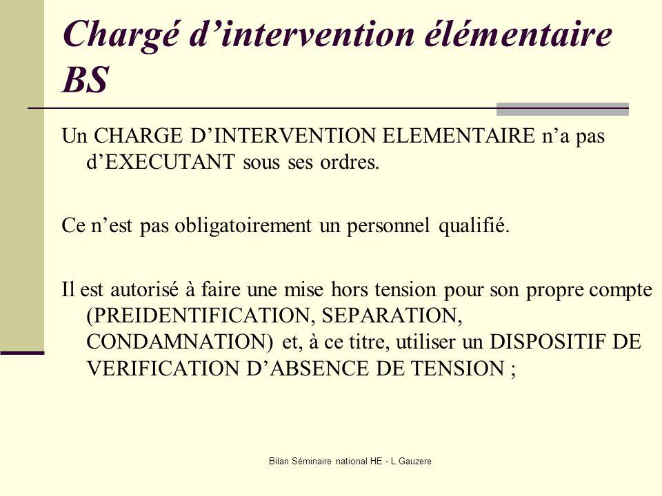 Bilan Séminaire national HE - L Gauzere Chargé dintervention élémentaire BS Un CHARGE DINTERVENTION ELEMENTAIRE na pas dEXECUTANT sous ses ordres. Ce